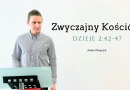 Zwyczajny Kościół – Dzieje 2:42-47 – Adam Węgrzyk