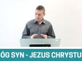 Bóg Syn – Jezus Chrystus – Ewangelia Jana 1:1 – Adam Węgrzyk