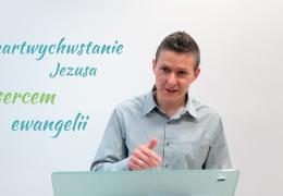 Zmartwychwstanie Jezusa sercem ewangelii – Adam Węgrzyk – 1 Koryntian 15:1-20