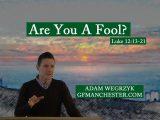 Are you a fool? Luke 12:13-21 – Adam Węgrzyk