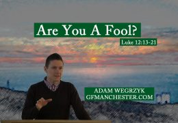 Are you a fool? Luke 12:13-21 – Adam Węgrzyk