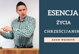 Esencja życia chrześcijanina – Adam Węgrzyk – 1 Tesaloniczan 5:16-18