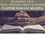 Pastor Tomasz Krążek – 30 grudnia 2018 – Kościół Chrześcijański w Krakowie