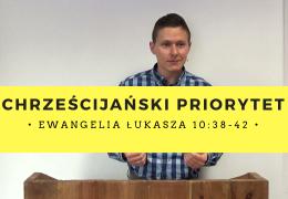 Chrześcijański priorytet – Adam Węgrzyk – Łk 10:38-42