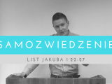 Samozwiedzenie – Adam Węgrzyk – List Jakuba 1:22-27