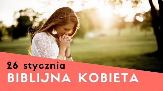 Kolejne spotkanie z cyklu Biblijna kobieta – Zapraszamy!