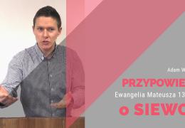 Przypowieść o Siewcy – Adam Węgrzyk – Mt 13:1-9